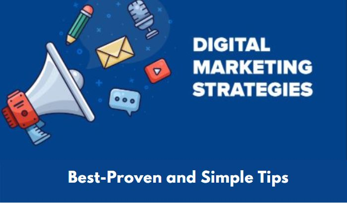 Best-Proven and Simple Tips for Your Digital Marketing Strategy